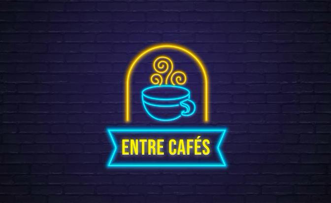 ENTRE CAFES